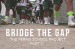 BRIDGE THE GAP: Ferris School (DE) Project, Part 2